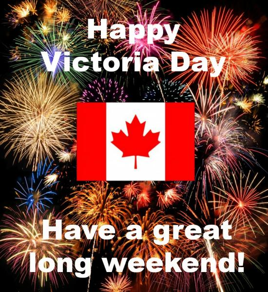 Happy Victoria Day Weekend Have a great long weekend