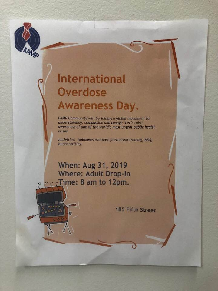 August 31 is International Overdose Awareness Day. The aim is to raise awareness of the concerning Opioid Crisis and escalating deaths and to reduce the stigma of drug related deaths.LAMP is going to join the campaign to acknowledge the day of remembrance from 8 am to noon by offering Naloxone training for anyone interested. Naloxone can reverse an opioid overdose. There will also be a celebration of the day with a Bbq event. People will be able to write messages of hope on the benches outside the adult drop in. Please join us on this very important day. LAMP 185 Fifth Street