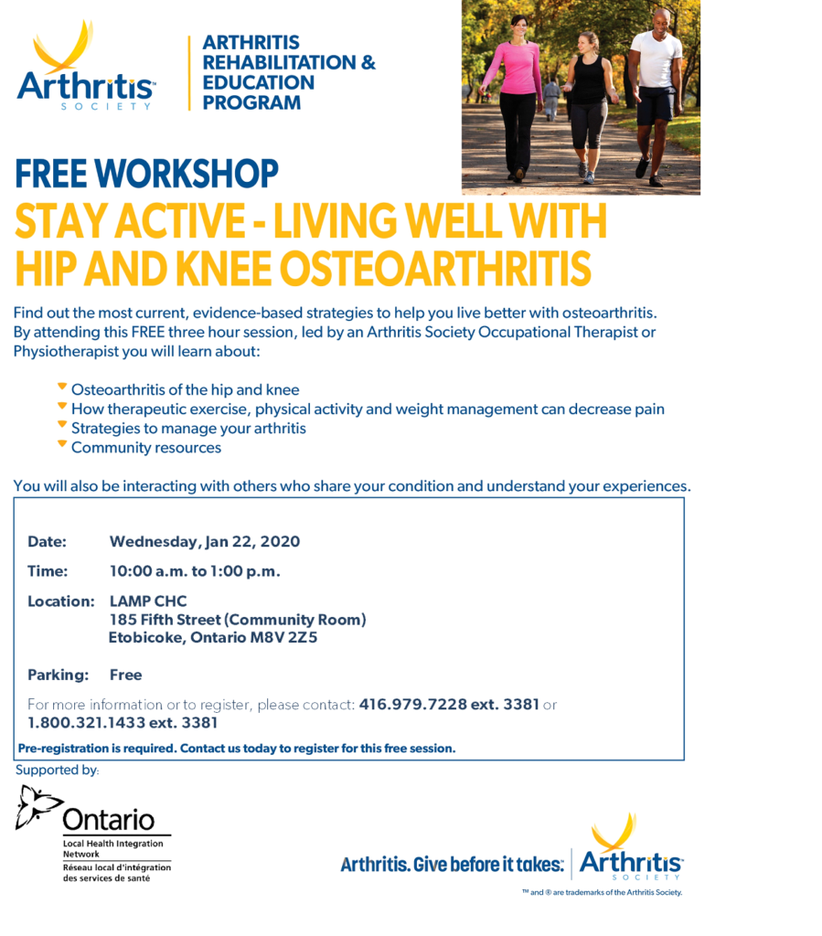 Stay Active Living well with hip and knee osteoarthritis  Wednesday January 22, 2020 10 am to 1 pm LAMP CHC Community room 185 Fifth street to register contact the Arthritis society at 416 979 7229 ext. 3381