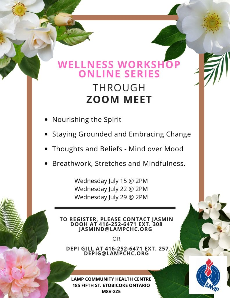 A new free mental health wellness workshop series  will be provided by LAMP on Zoom in July for three weeks. It will focus on nurturing your spirit during COVID-19  the new normal. The wellness workshops will include breathwork, gentle stretches and mindfulness. Take some time for self-care and improving health and wellbeing. Register for the series 3 consecutive wednesdays July 15, 22, and 29th at 2 pm. For more information email or call Jasmin at 416 252 6471 or jasmind@lampchc.org