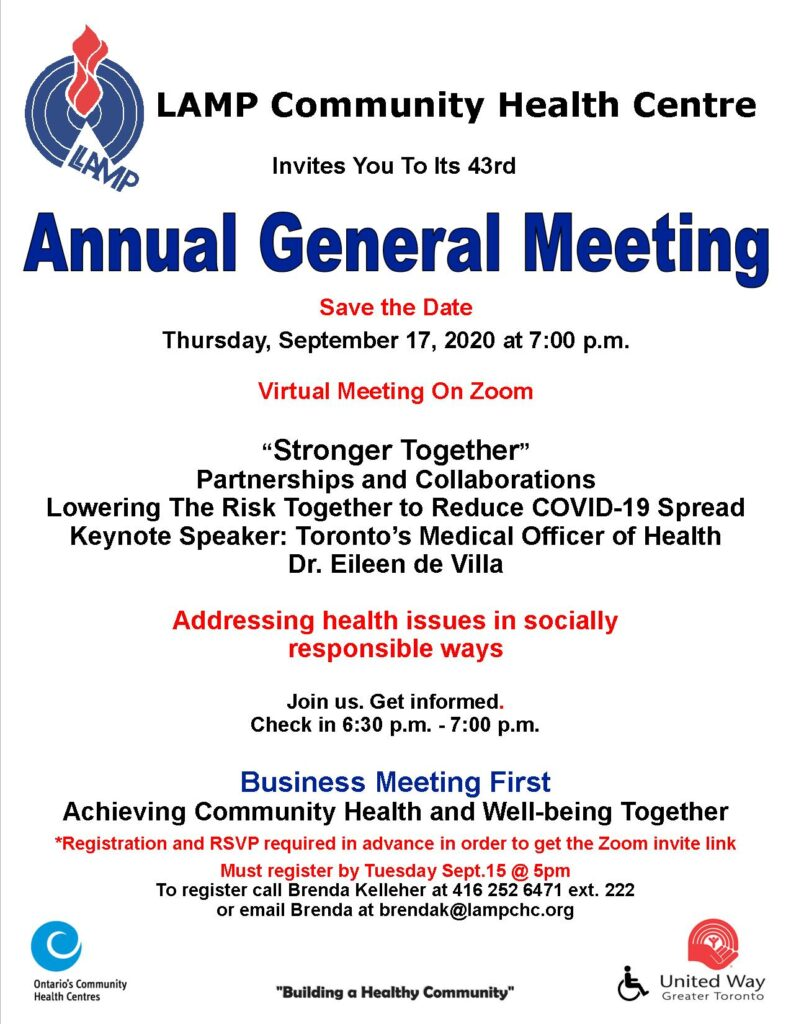ave the Date. LAMP Community Health Centre's 43rd  Annual General Meeting  VIRTUAL  ON ZOOM Thursday, September 17, 2020 at 7:00 p.m. Keynote Speaker Toronto To register for the virtual AGM link invitation call Brenda Kelleher 416-252-6471 ext. 222 or email brendak@lampchc.org by September 15 at 5 pm. Registered members and community supporters will receive a ZOOM meeting link invitation before the meeting date.  .